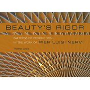 Beauty's Rigor : Patterns of Production in the Work of Pier Luigi Nervi