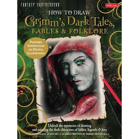 How to Draw Grimm's Dark Tales, Fables & Folklore: Unlock the Mysteries of Drawing and Painting the Dark Characters of Fables, Legends & Lore