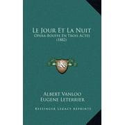 Le Jour Et La Nuit : Opera-Bouffe En Trois Actes (1882)