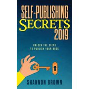 Self-Publishing Secrets 2019 : Unlock the steps to publish your book