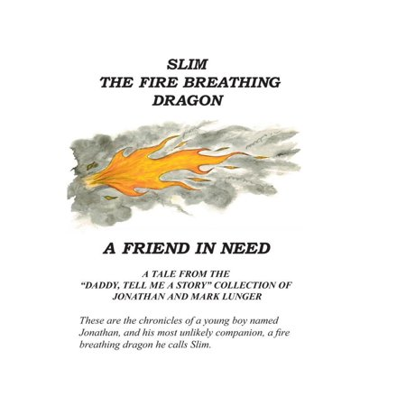 Slim the Fire Breathing Dragon A Friend in Need - -