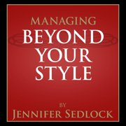 Managing Beyond Your Own Style - Audiobook