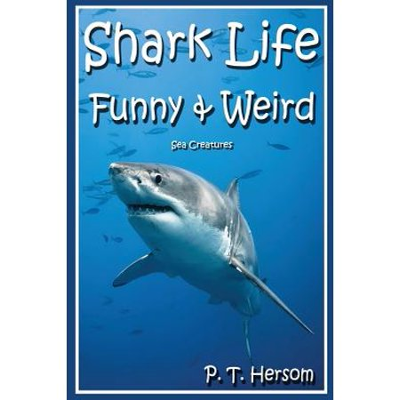 Shark Life Funny & Weird Sea Creatures : Learn with Amazing Photos and Fun Facts about Sharks and Sea Creatures