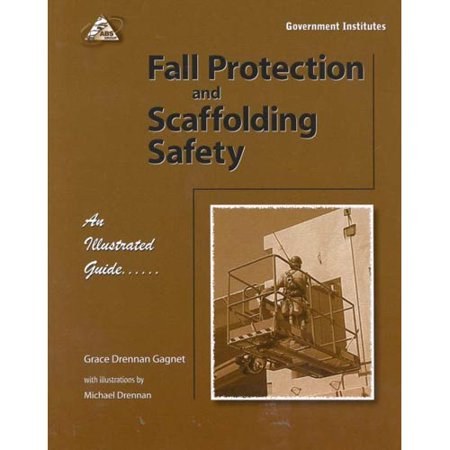 Fall Protection and Scaffolding Safety: An Illustrated Guide: An Illustrated Guide