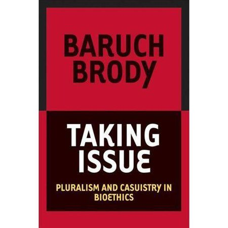 Taking Issue  Pluralism And Casuistry In Bioethics