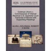 Goldman (Alvin) V. Commissioner of Internal Revenue U.S. Supreme Court Transcript of Record with Supporting Pleadings
