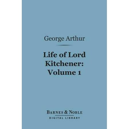 Life of Lord Kitchener, Volume 1 (Barnes & Noble Digital Library) - eBook