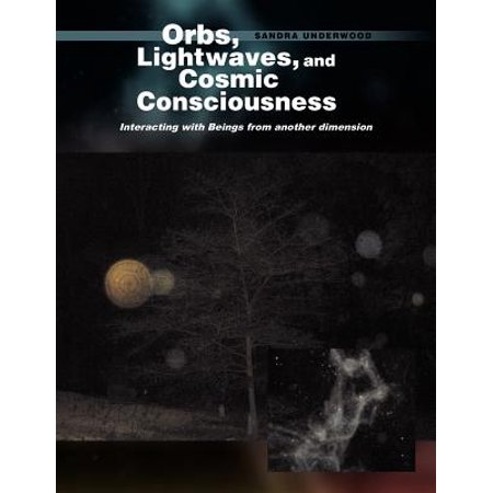 Orbs  Lightwaves  And Cosmic Consciousness  Interacting With Beings From Another Dimension