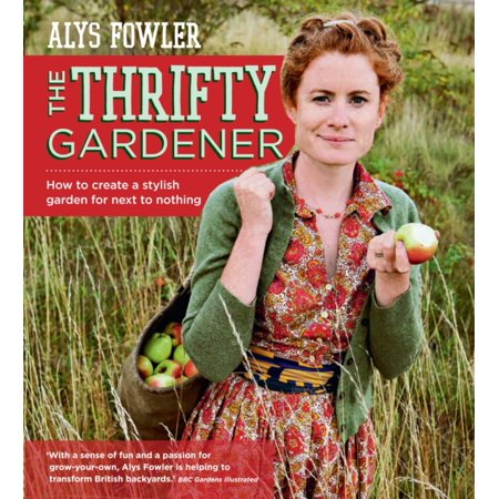 The Thrifty Gardener: How to create a stylish garden for next to nothing. (Paperback)