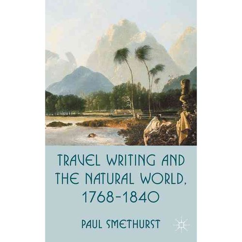 Travel Writing and the Natural World: 1768-1840