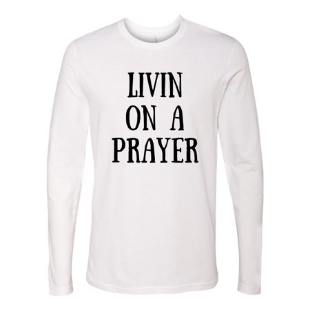 Livin On A Prayer Believe Christian Mens Graphic Tees Long Sleeve T-Shirt](Prayer Log)