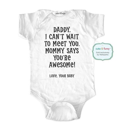 Daddy, I can't wait to meet you. Mommy says you're awesome! - cute & funny surprise baby birth pregnancy announcement - White Newborn Size (0-3 Mos) Unisex Baby Bodysuit (Cute Mommy And Baby Halloween Costumes)