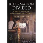 Reformation Divided : Catholics, Protestants and the Conversion of England