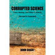 Corrupted Science : Fraud, Ideology and Politics in Science (Revised & Expanded)