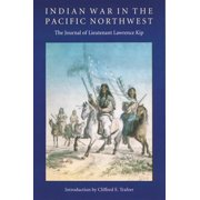 Indian War in the Pacific Northwest : The Journal of Lieutenant Lawrence Kip