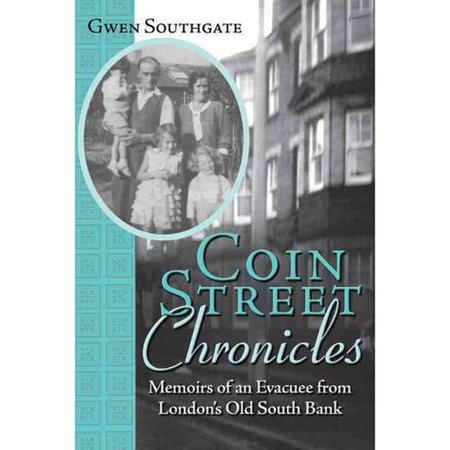 Coin Street Chronicles  Memoirs Of An Evacuee From Londons Old South Bank