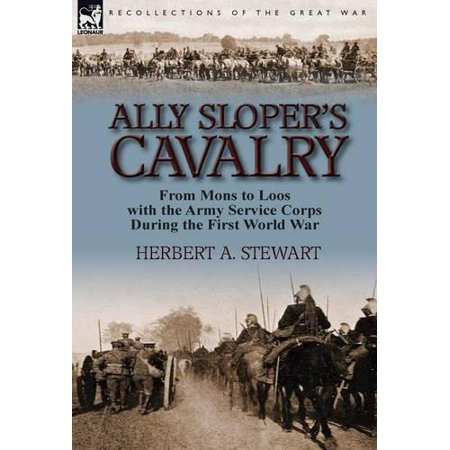 Ally Slopers Cavalry  From Mons To Loos With The Army Service Corps During The First World War