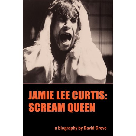 Jamie Lee Curtis : Scream Queen