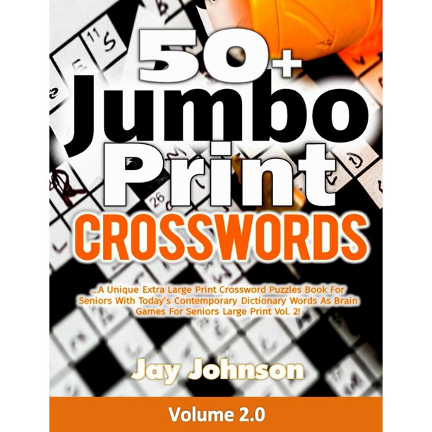 50 Jumbo Print Crosswords A Special Extra Large Print Crossword Puzzles Book For Seniors With Today S Contemporary Dictionary Words As Brain Games For Seniors Large Print Vol 2 Walmart Com Walmart Com