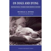 On Dogs and Dying : Inspirational Stories from Hospice Hounds