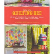 Little Bits Quilting Bee : 20 Quilts Using Charm Packs, Jelly Rolls, Layer Cakes, and Fat Quarters
