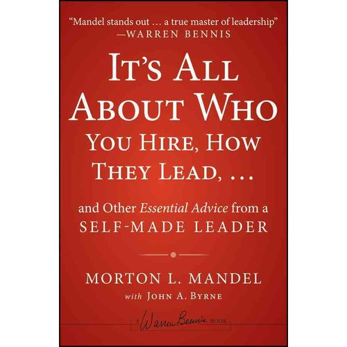 It's All About Who You Hire, How They Lead... and Other Essential Advice from a Self-Made Leader