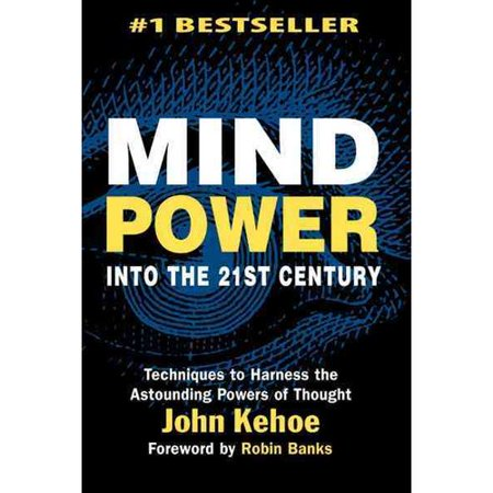 Mind Power Into the 21st Century : Techniques to Harness the Astounding Powers of (Top Ten Authors Of The 21st Century)