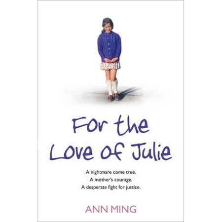 For the Love of Julie : A Nightmare Come True, a Mother's Courage, a Desperate Fight for Justice. Ann Ming with Andrew Crofts