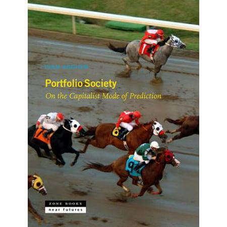 Portfolio Society : On the Capitalist Mode of (Portfolio Society On The Capitalist Mode Of Prediction)