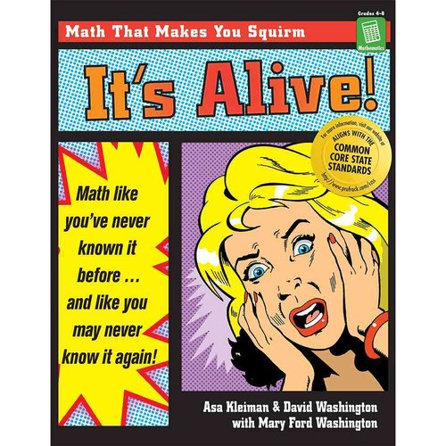 It's Alive: Math Like You'Ve Never Known It Before...and Like You May Never Know It Again