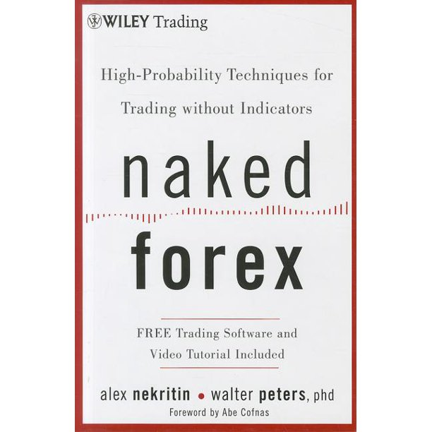 Naked Forex : High-Probability Techniques for Trading Without Indicators