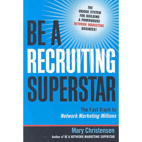 Be a Recruiting Superstar: The Fast Track to Network Marketing Millions