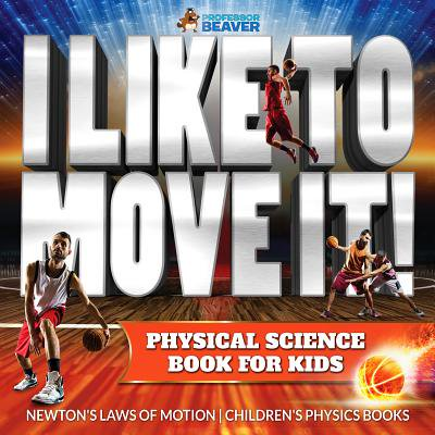 I Like To Move It! Physical Science Book for Kids - Newton's Laws of Motion | Children's Physics Book - eBook Physical Science Motion
