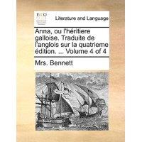 Anna, Ou L'Hritiere Galloise. Traduite de L'Anglois Sur La Quatrieme Dition. ... Volume 4 of 4