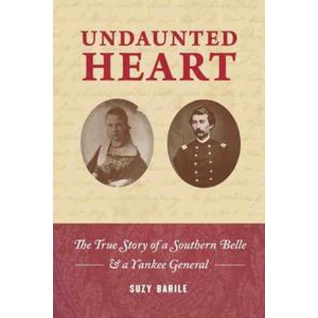 - Undaunted Heart: the true story of a Southern belle & a Yankee general - eBook