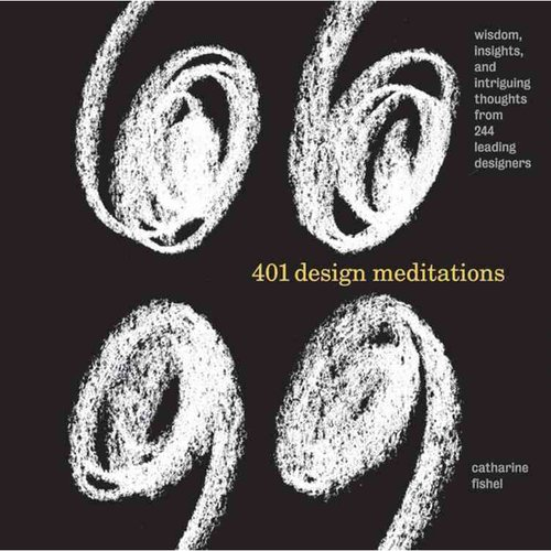 401 Design Meditations: Wisdom, Insights, and Intriguing Thoughts from 244 Leading Designers