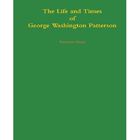 The Life And Times Of George Washington Patterson