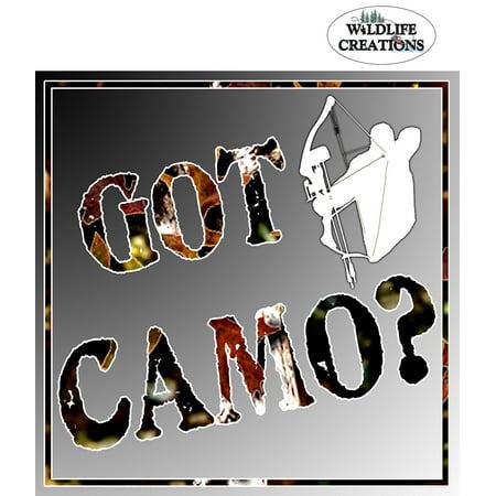 Got Camo? Vinyl Window Decal Sticker, Large 9 x 9 size By Wildlife Creations llc