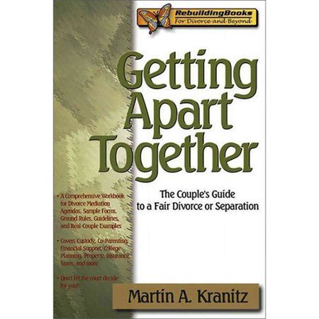 Getting Apart Together   The Couples Guide To A Fair Divorce Or Separation