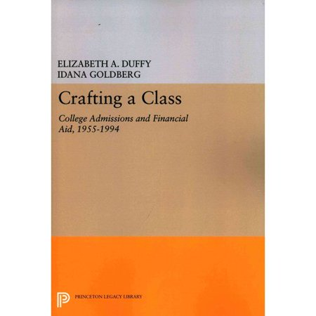 Crafting A Class  College Admissions And Financial Aid  1955 1994