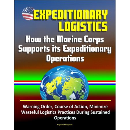 Expeditionary Logistics: How the Marine Corps Supports its Expeditionary Operations, Warning Order, Course of Action, Minimize Wasteful Logistics Practices During Sustained Operations -