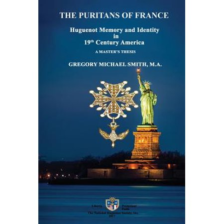 The Puritans of France : Huguenot Memory and Identity in 19th Century America