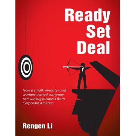 Ready, Set, Deal: How a Small Minority and Women Owned Company Can Win Big Business from Corporate America -