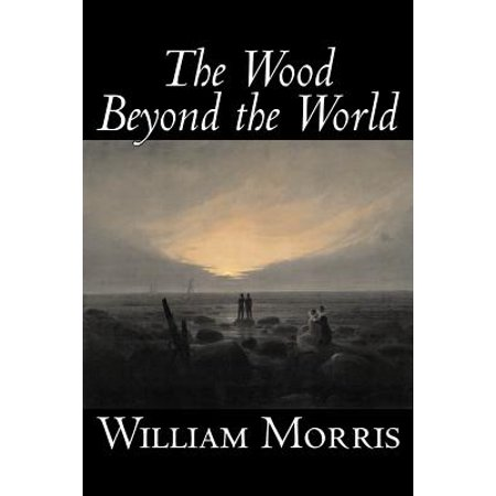 The Wood Beyond the World by William Morris, Fiction, Classics, Fantasy, Fairy Tales, Folk Tales, Legends &