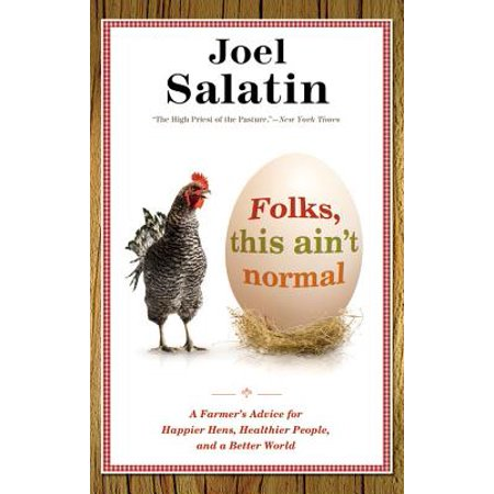 Folks, This Ain't Normal : A Farmer's Advice for Happier Hens, Healthier People, and a Better