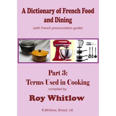 A Dictionary of French Food and Dining: Part 3 Terms Used in Cooking - eBook
