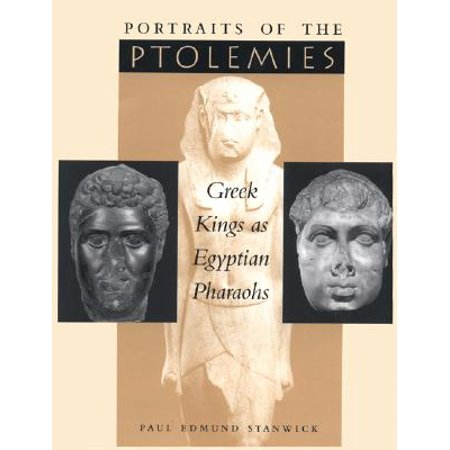 Portraits of the Ptolemies : Greek Kings as Egyptian Pharaohs