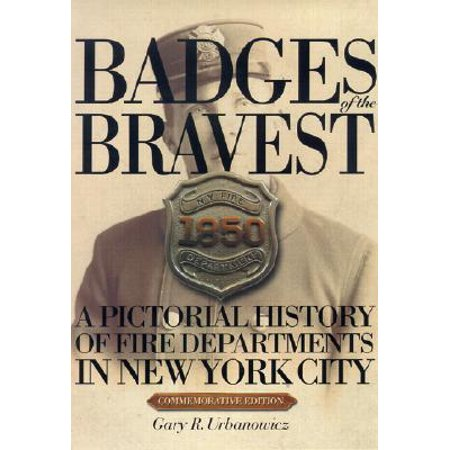 Badges of the Bravest : A Pictorial History of Fire Departments in New York City