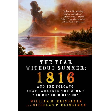 The Year Without Summer : 1816 and the Volcano That Darkened the World and Changed