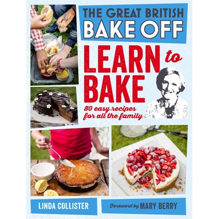 Great British Bake Off: Learn to Bake : 80 Easy Recipes for All the
